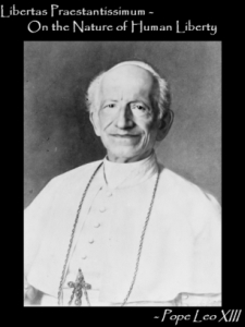 [Libertas Praestantissimum - On the Nature of Human Liberty, by Pope Leo XIII]