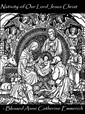 [Nativity of Our Lord Jesus Christ, by Blessed Anne Catherine Emmerich]