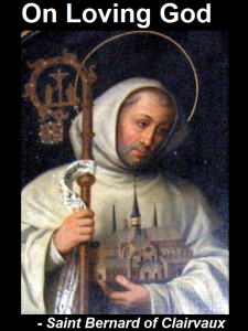 [On Loving God, by Saint Bernard of Clairvaux]