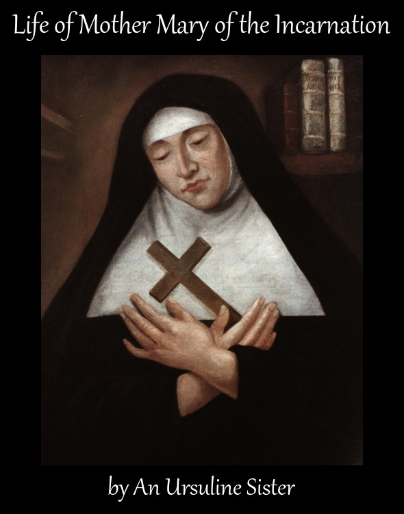 The Life of the Venerable Mother Mary of the Incarnation, by a Religious of the Ursuline Community