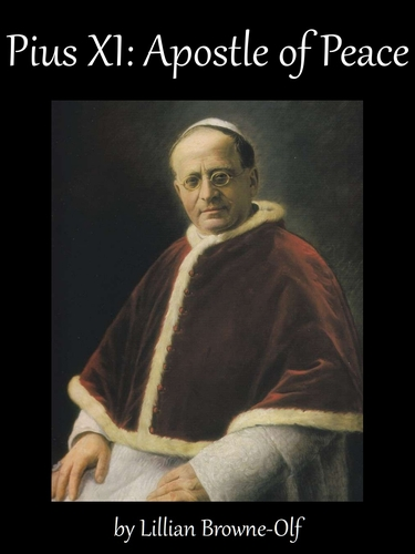cover of the ebook 'Pius XI - Apostle of Peace, by Lillian Browne-Olf'