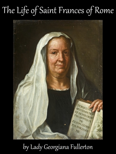 cover of the ebook 'The Life of Saint Frances of Rome', by Lady Georgiana Fullerton